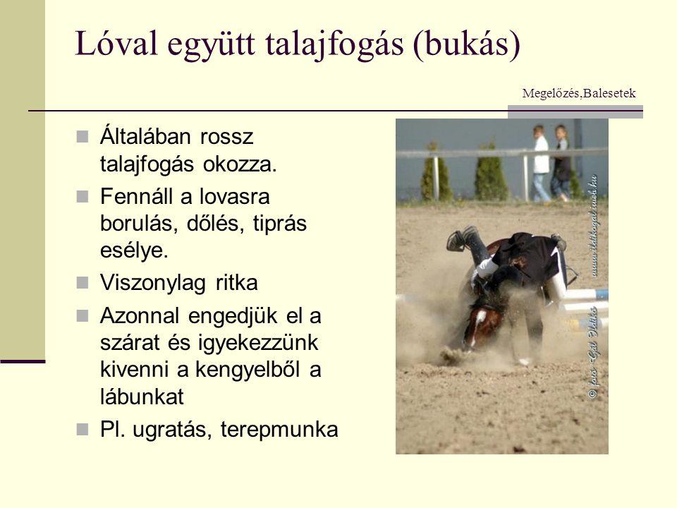 Lóval együtt talajfogás (bukás) Megelőzés,Balesetek  Általában rossz talajfogás okozza.  Fennáll a lovasra borulás, dőlés, tiprás esélye.  Viszonyl