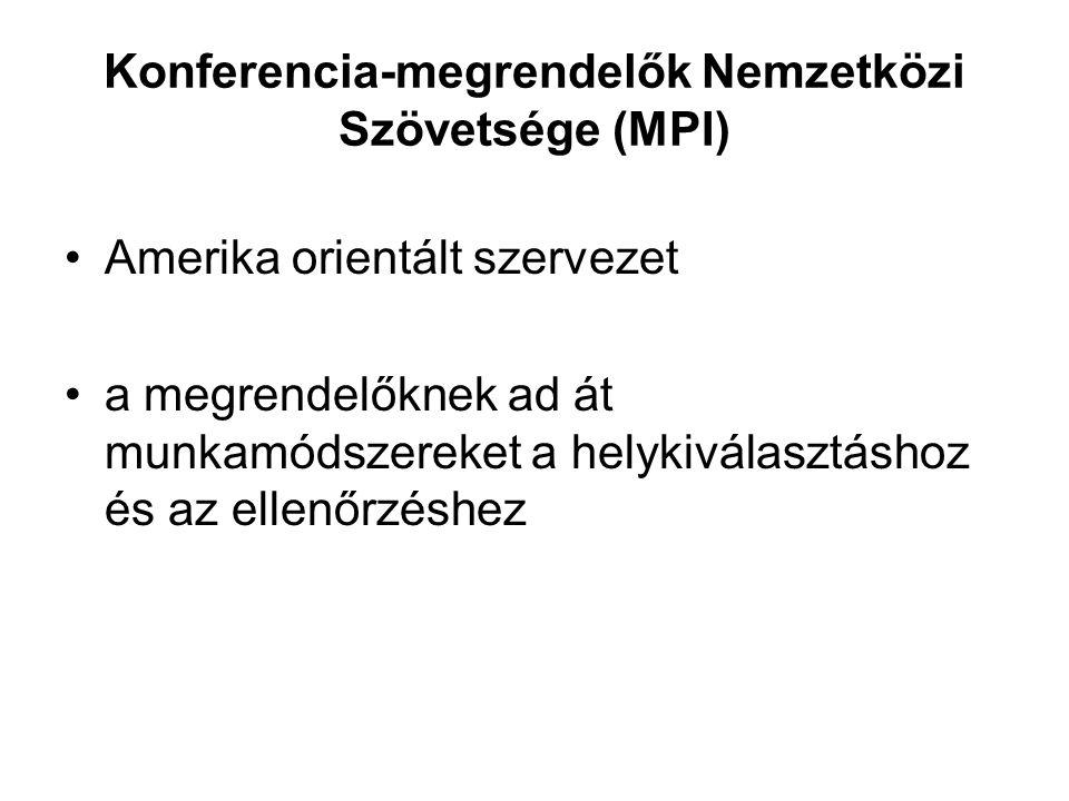 Konferencia-megrendelők Nemzetközi Szövetsége (MPI) •Amerika orientált szervezet •a megrendelőknek ad át munkamódszereket a helykiválasztáshoz és az e