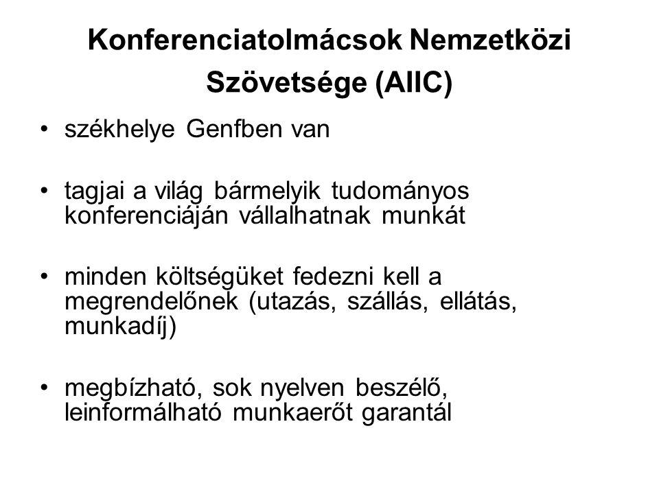 Konferenciatolmácsok Nemzetközi Szövetsége (AIIC) •székhelye Genfben van •tagjai a világ bármelyik tudományos konferenciáján vállalhatnak munkát •mind
