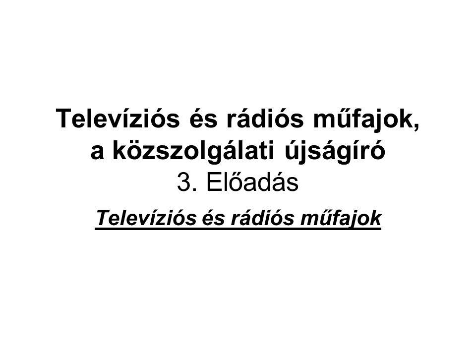 Televíziós és rádiós műfajok, a közszolgálati újságíró 3. Előadás Televíziós és rádiós műfajok
