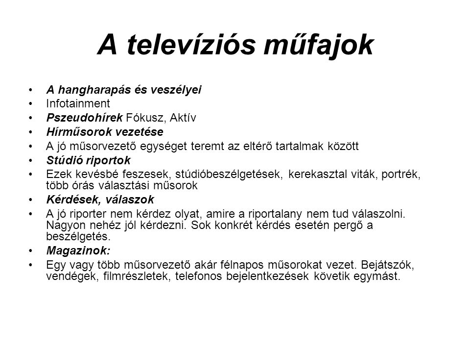 A televíziós műfajok •A hangharapás és veszélyei •Infotainment •Pszeudohírek Fókusz, Aktív •Hírműsorok vezetése •A jó műsorvezető egységet teremt az e