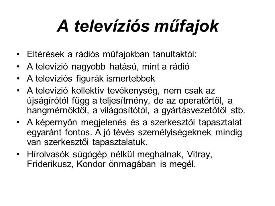 A televíziós műfajok •Eltérések a rádiós műfajokban tanultaktól: •A televízió nagyobb hatású, mint a rádió •A televíziós figurák ismertebbek •A televí