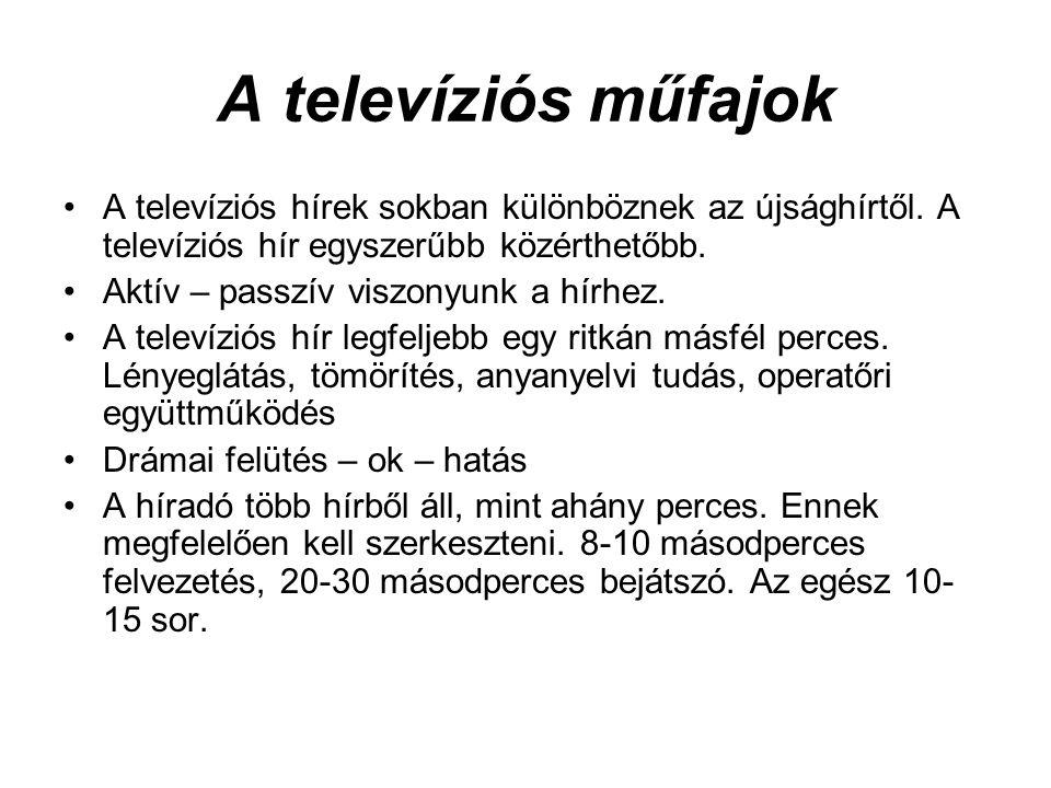 A televíziós műfajok •A televíziós hírek sokban különböznek az újsághírtől. A televíziós hír egyszerűbb közérthetőbb. •Aktív – passzív viszonyunk a hí