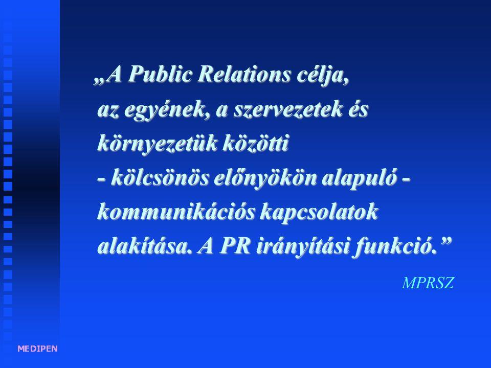 """""""A Public Relations célja, az egyének, a szervezetek és környezetük közötti - kölcsönös előnyökön alapuló - kommunikációs kapcsolatok alakítása."""