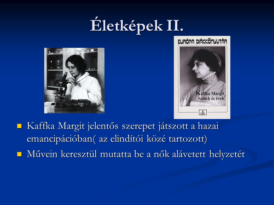 Életképek II.  Kaffka Margit jelentős szerepet játszott a hazai emancipációban( az elindítói közé tartozott)  Művein keresztül mutatta be a nők aláv