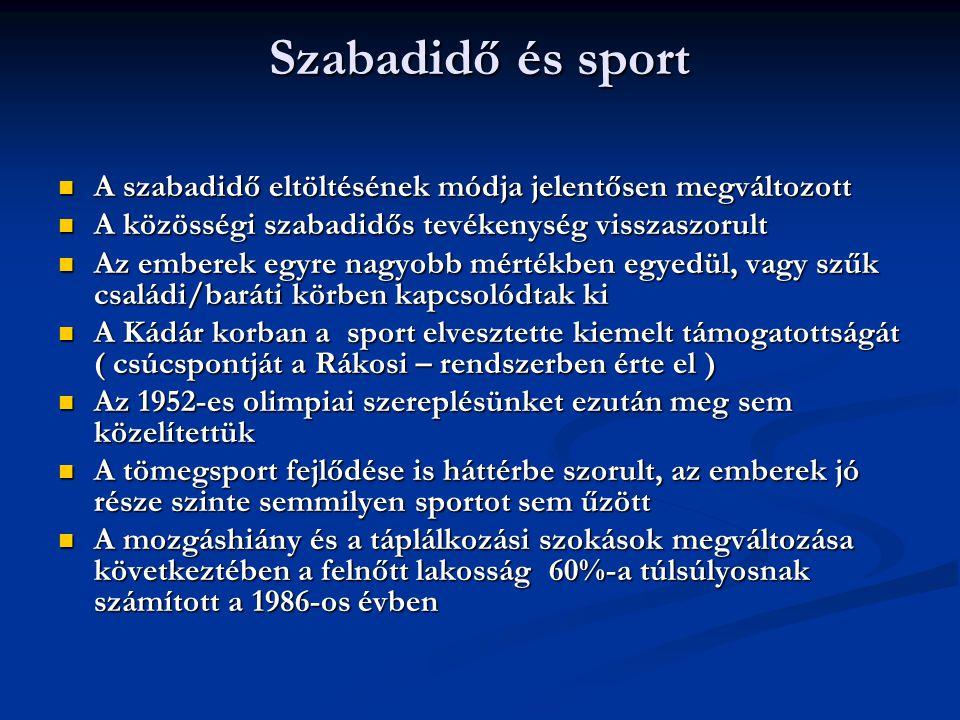 Szabadidő és sport  A szabadidő eltöltésének módja jelentősen megváltozott  A közösségi szabadidős tevékenység visszaszorult  Az emberek egyre nagy