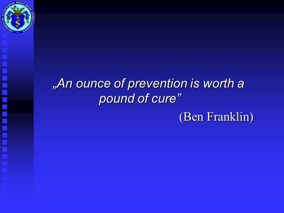 """An ounce of prevention is worth a pound of cure"" (Ben Franklin) (Ben Franklin)"