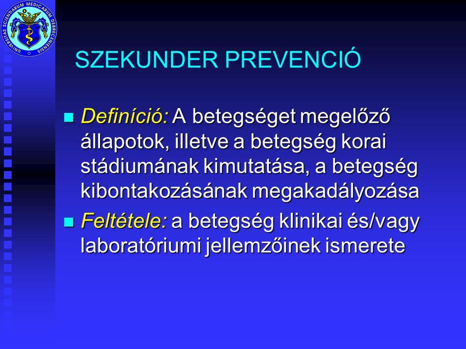 SZEKUNDER PREVENCIÓ n Definíció: A betegséget megelőző állapotok, illetve a betegség korai stádiumának kimutatása, a betegség kibontakozásának megakadályozása n Feltétele: a betegség klinikai és/vagy laboratóriumi jellemzőinek ismerete