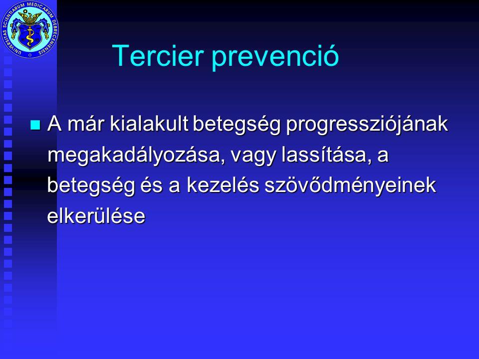 Tercier prevenció n A már kialakult betegség progressziójának megakadályozása, vagy lassítása, a betegség és a kezelés szövődményeinek betegség és a kezelés szövődményeinek elkerülése elkerülése