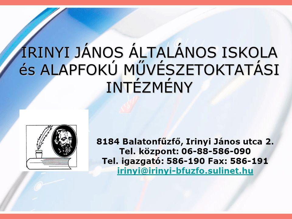 IRINYI JÁNOS ÁLTALÁNOS ISKOLA és ALAPFOKÚ MŰVÉSZETOKTATÁSI INTÉZMÉNY 8184 Balatonfűzfő, Irinyi János utca 2. Tel. központ: 06-88-586-090 Tel. igazgató