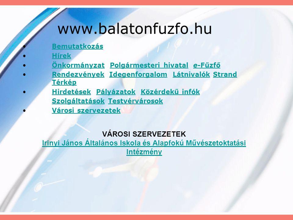 www.balatonfuzfo.hu •Bemutatkozás Bemutatkozás •Hírek Hírek •Önkormányzat Polgármesteri hivatal e-Fűzfő ÖnkormányzatPolgármesteri hivatale-Fűzfő •Rend