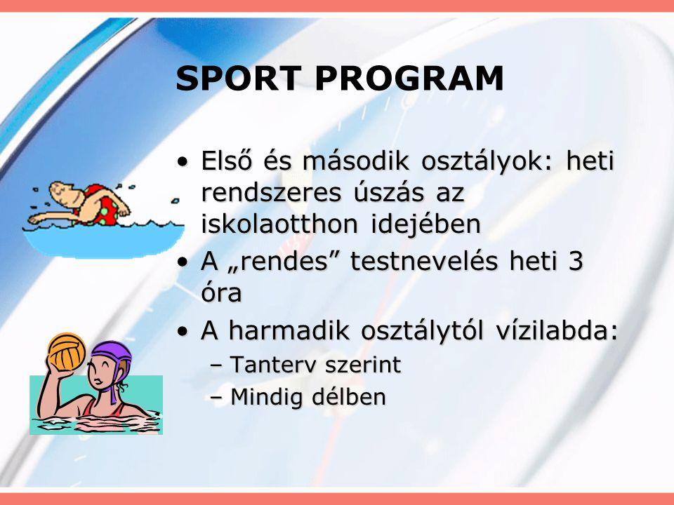 """SPORT PROGRAM •Első és második osztályok: heti rendszeres úszás az iskolaotthon idejében •A """"rendes"""" testnevelés heti 3 óra •A harmadik osztálytól víz"""