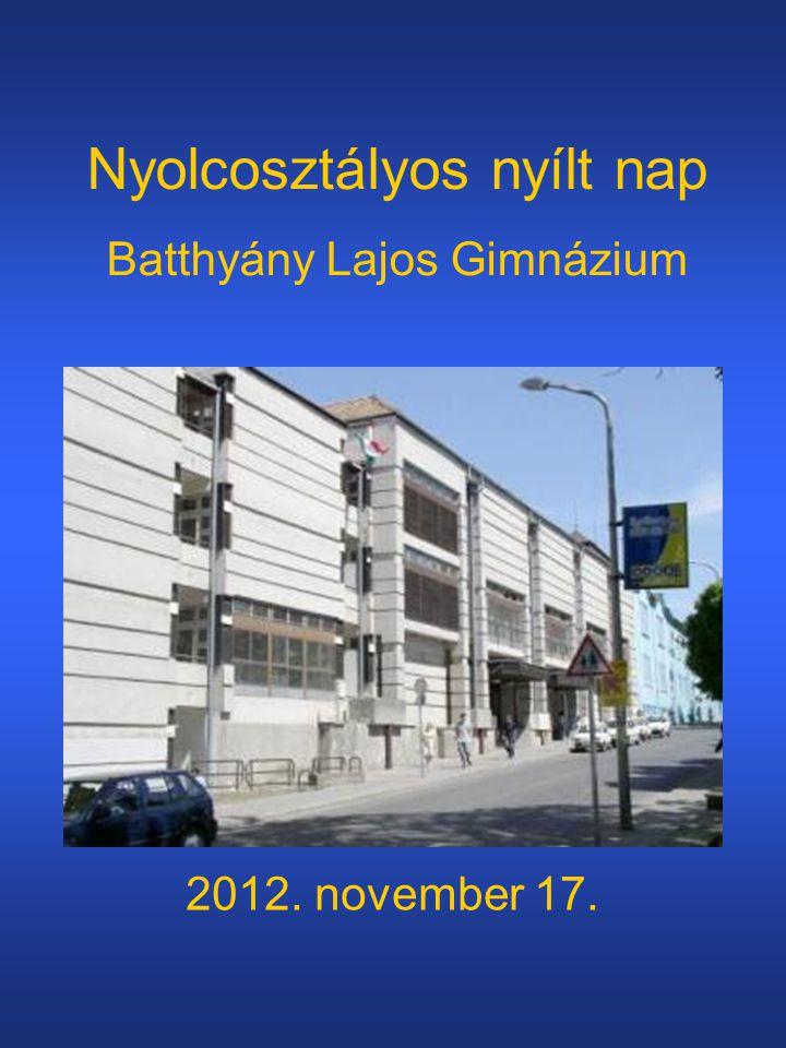 Nyolcosztályos nyílt nap Batthyány Lajos Gimnázium 2012. november 17.