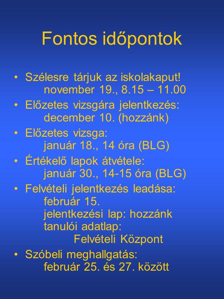 Fontos időpontok •Szélesre tárjuk az iskolakaput! november 19., 8.15 – 11.00 •Előzetes vizsgára jelentkezés: december 10. (hozzánk) •Előzetes vizsga: