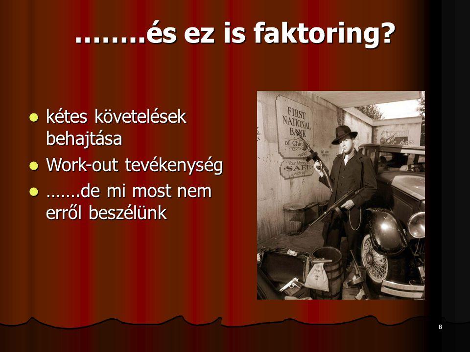 """19 A magyarországi faktorpiacról  Szolgáltatók  Pénzintézetek  Pénzügyi vállalkozások  A piac fejlődése:  90'es évek közepén """"újraéledő szolgáltatás  Az elmúlt 5 év faktoring forgalma: 2002.-ben 231 Md."""