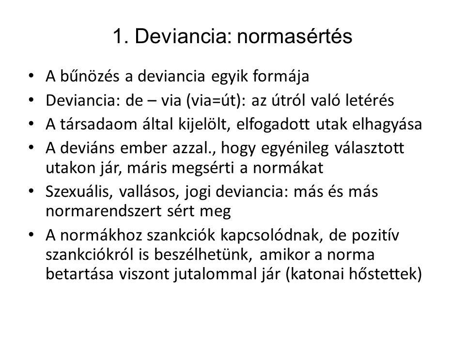 1. Deviancia: normasértés • A bűnözés a deviancia egyik formája • Deviancia: de – via (via=út): az útról való letérés • A társadaom által kijelölt, el