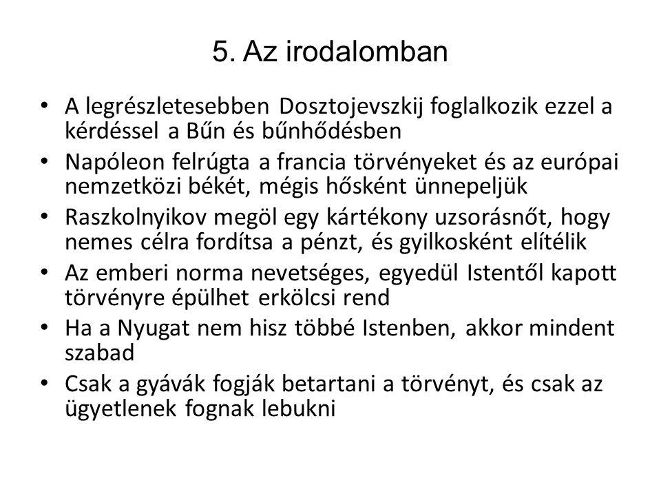 5. Az irodalomban • A legrészletesebben Dosztojevszkij foglalkozik ezzel a kérdéssel a Bűn és bűnhődésben • Napóleon felrúgta a francia törvényeket és