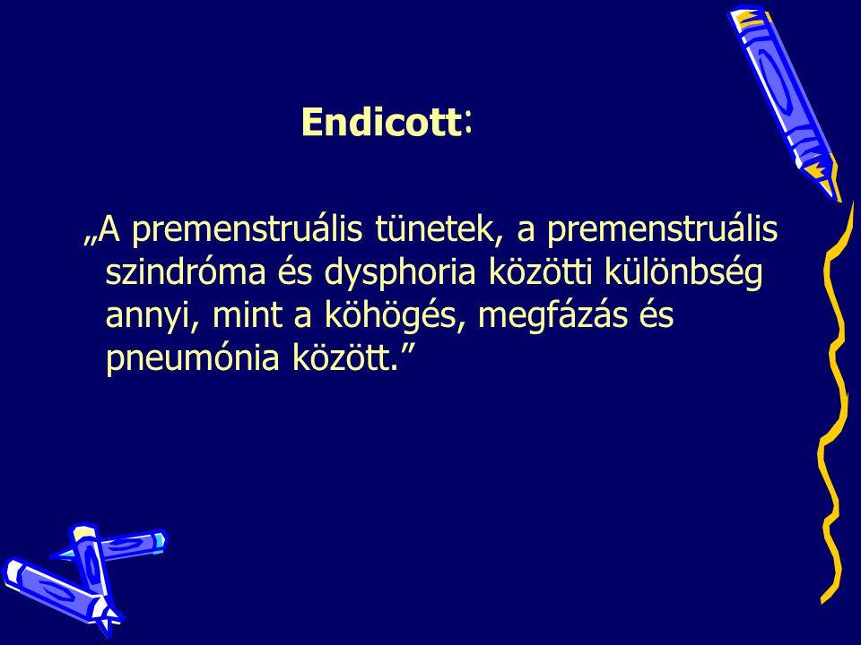 """Endicott : """"A premenstruális tünetek, a premenstruális szindróma és dysphoria közötti különbség annyi, mint a köhögés, megfázás és pneumónia között."""""""