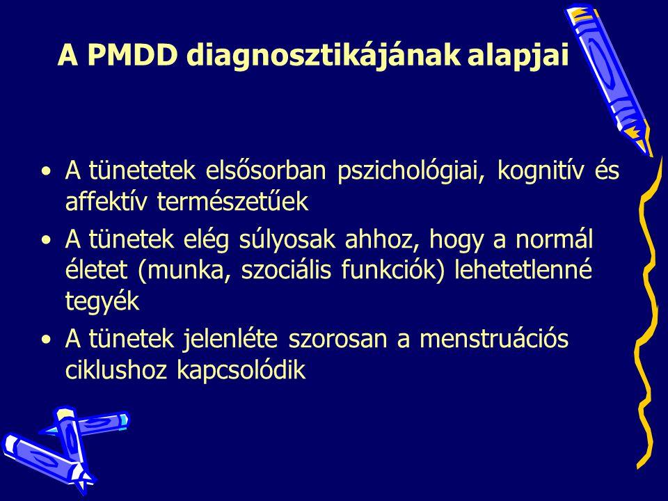 A PMDD diagnosztikájának alapjai •A tünetetek elsősorban pszichológiai, kognitív és affektív természetűek •A tünetek elég súlyosak ahhoz, hogy a normá