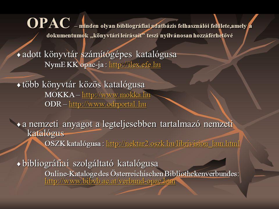 """OPAC – minden olyan bibliográfiai adatbázis felhasználói felülete,amely a dokumentumok """"könyvtári leírásait"""" teszi nyilvánosan hozzáférhetővé ♦ adott"""