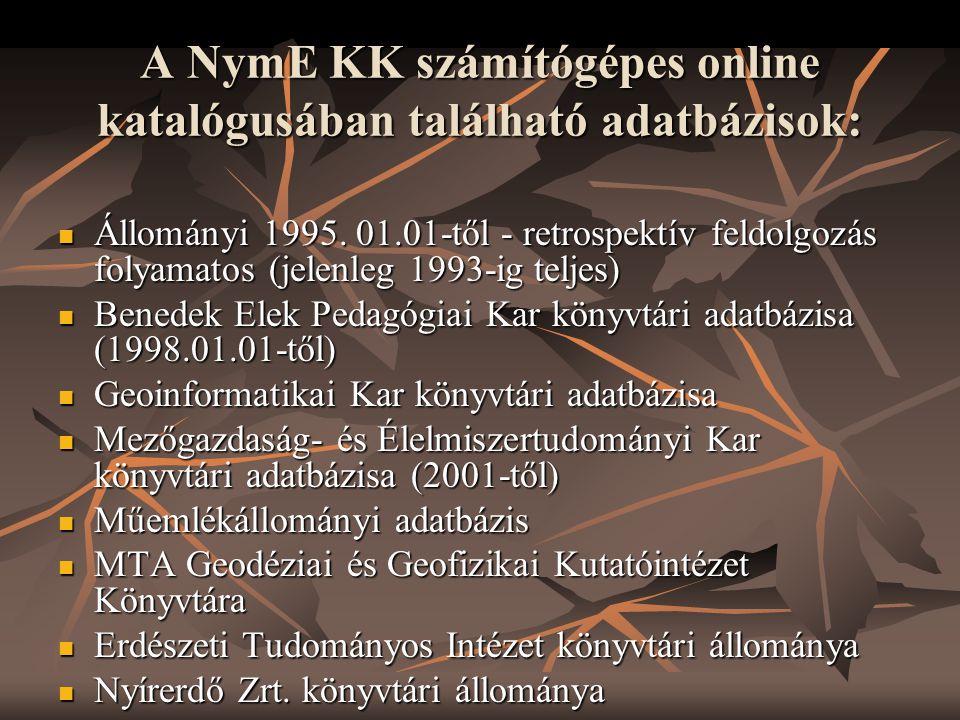 A NymE KK számítógépes online katalógusában található adatbázisok:  Állományi 1995. 01.01-től - retrospektív feldolgozás folyamatos (jelenleg 1993-ig