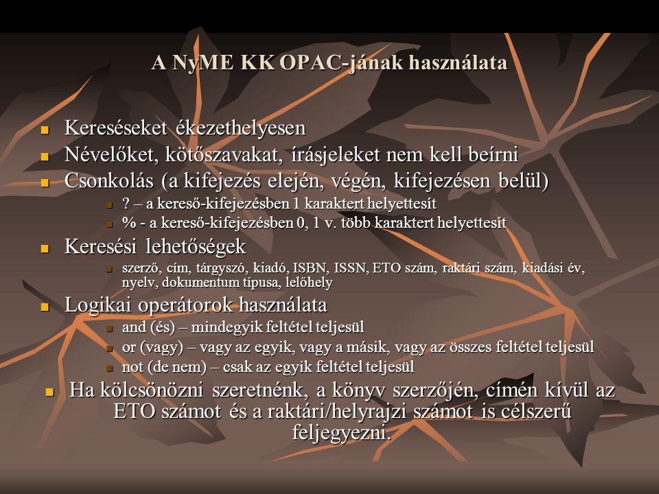 A NyME KK OPAC-jának használata  Kereséseket ékezethelyesen  Névelőket, kötőszavakat, írásjeleket nem kell beírni  Csonkolás (a kifejezés elején, v