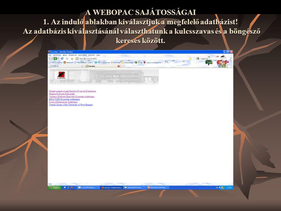 A WEBOPAC SAJÁTOSSÁGAI 1. Az induló ablakban kiválasztjuk a megfelelő adatbázist! Az adatbázis kiválasztásánál választhatunk a kulcsszavas és a böngés