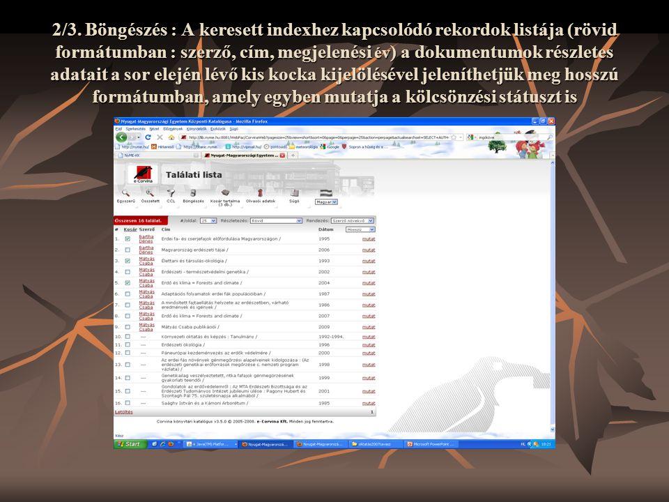 2/3. Böngészés : A keresett indexhez kapcsolódó rekordok listája (rövid formátumban : szerző, cím, megjelenési év ) a dokumentumok részletes adatait a