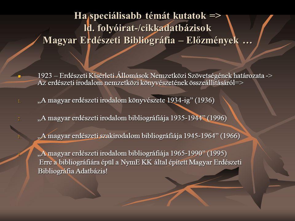 Ha speciálisabb témát kutatok => ld. folyóirat-/cikkadatbázisok Magyar Erdészeti Bibliográfia – Előzmények …  1923 – Erdészeti Kísérleti Állomások Ne
