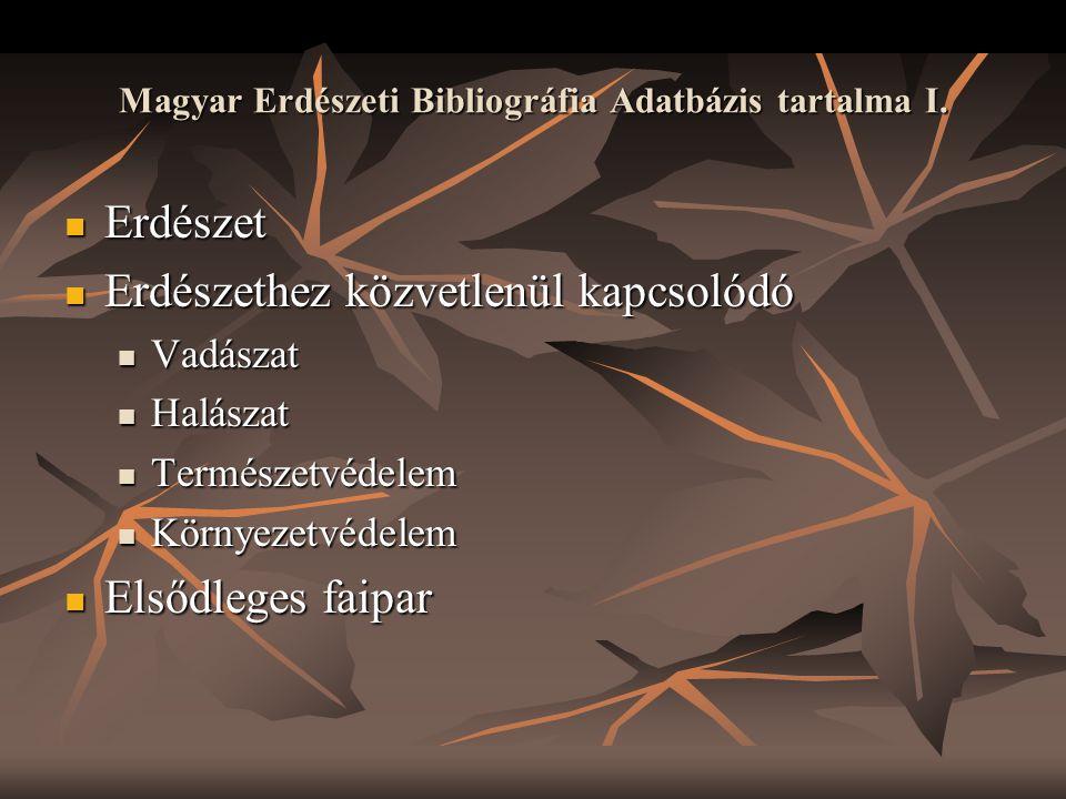 Magyar Erdészeti Bibliográfia Adatbázis tartalma I.  Erdészet  Erdészethez közvetlenül kapcsolódó  Vadászat  Halászat  Természetvédelem  Környez