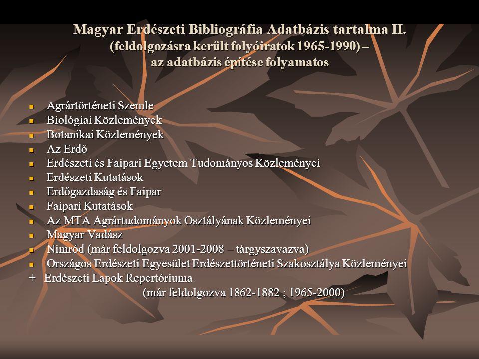 Magyar Erdészeti Bibliográfia Adatbázis tartalma II. (feldolgozásra került folyóiratok 1965-1990) – az adatbázis építése folyamatos  Agrártörténeti S