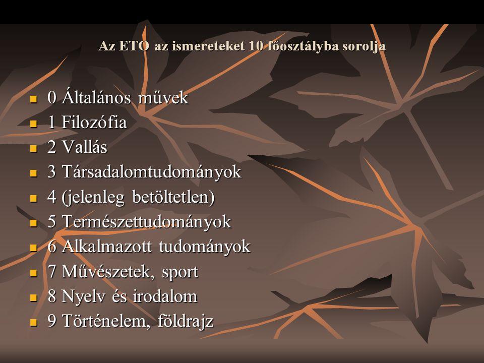 Az ETO az ismereteket 10 főosztályba sorolja  0 Általános művek  1 Filozófia  2 Vallás  3 Társadalomtudományok  4 (jelenleg betöltetlen)  5 Term