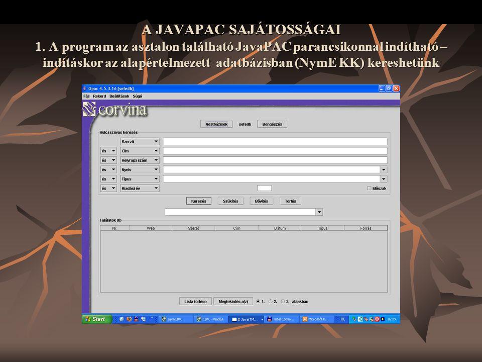 A JAVAPAC SAJÁTOSSÁGAI 1. A program az asztalon található JavaPAC parancsikonnal indítható – indításkor az alapértelmezett adatbázisban (NymE KK) kere