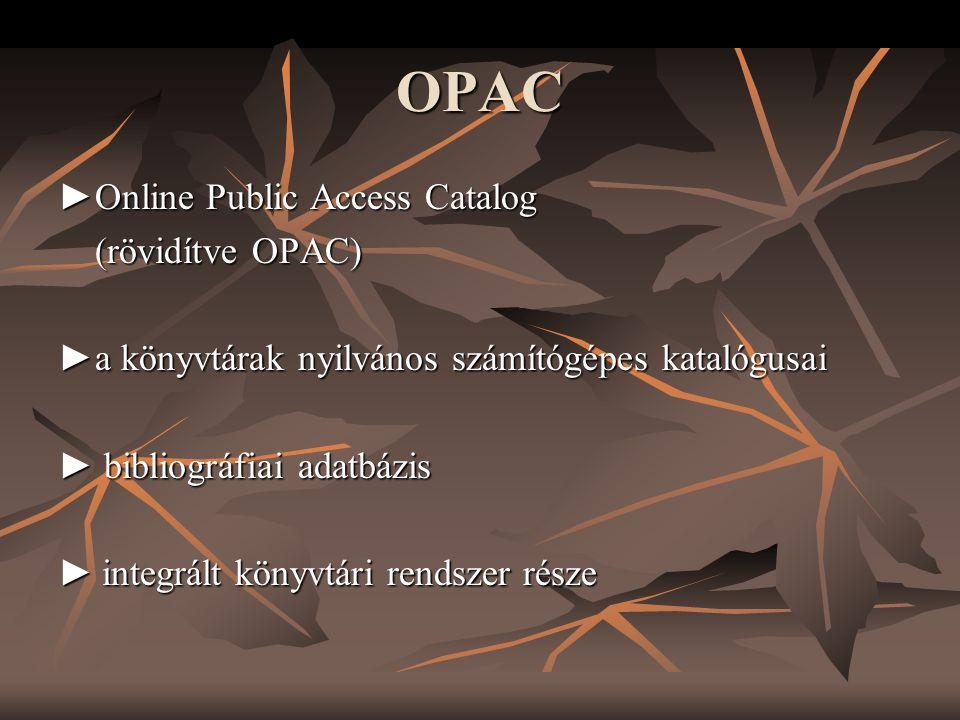 OPAC ►Online Public Access Catalog (rövidítve OPAC) (rövidítve OPAC) ►a könyvtárak nyilvános számítógépes katalógusai ► bibliográfiai adatbázis ► inte