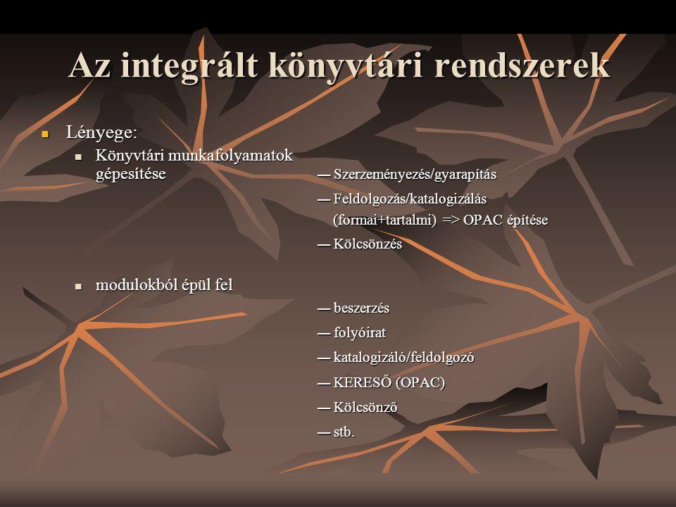 Az integrált könyvtári rendszerek  Lényege:  Könyvtári munkafolyamatok gépesítése  modulokból épül fel  Szerzeményezés/gyarapítás  Feldolgozás/ka