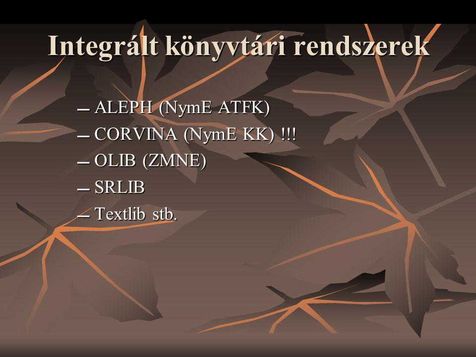 Integrált könyvtári rendszerek  ALEPH (NymE ATFK)  CORVINA (NymE KK) !!!  OLIB (ZMNE)  SRLIB  Textlib stb.