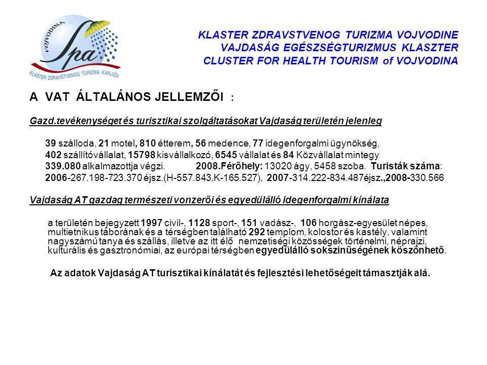 KLASTER ZDRAVSTVENOG TURIZMA VOJVODINE VAJDASÁG EGÉSZSÉGTURIZMUS KLASZTER CLUSTER FOR HEALTH TOURISM of VOJVODINA A VAT ÁLTALÁNOS JELLEMZŐI : Gazd.tev