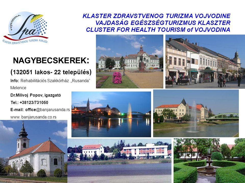 KLASTER ZDRAVSTVENOG TURIZMA VOJVODINE VAJDASÁG EGÉSZSÉGTURIZMUS KLASZTER CLUSTER FOR HEALTH TOURISM of VOJVODINA NAGYBECSKEREK : ( 132051 lakos- 22 t