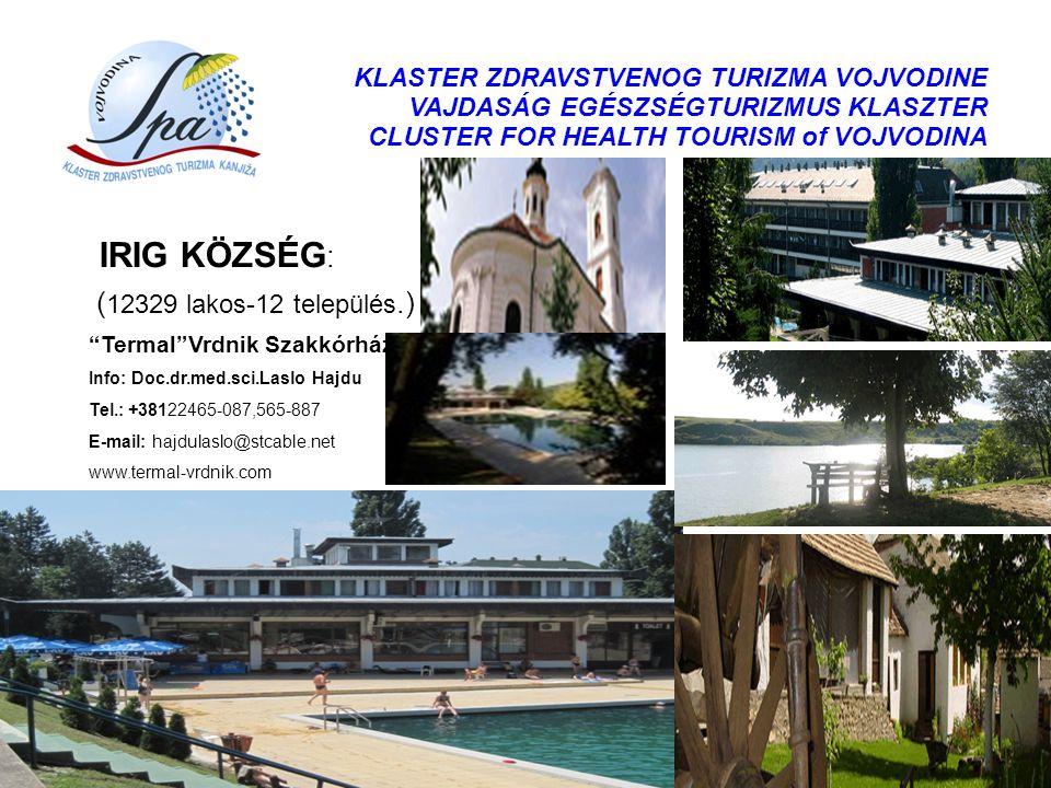 KLASTER ZDRAVSTVENOG TURIZMA VOJVODINE VAJDASÁG EGÉSZSÉGTURIZMUS KLASZTER CLUSTER FOR HEALTH TOURISM of VOJVODINA IRIG KÖZSÉG : ( 12329 lakos-12 telep