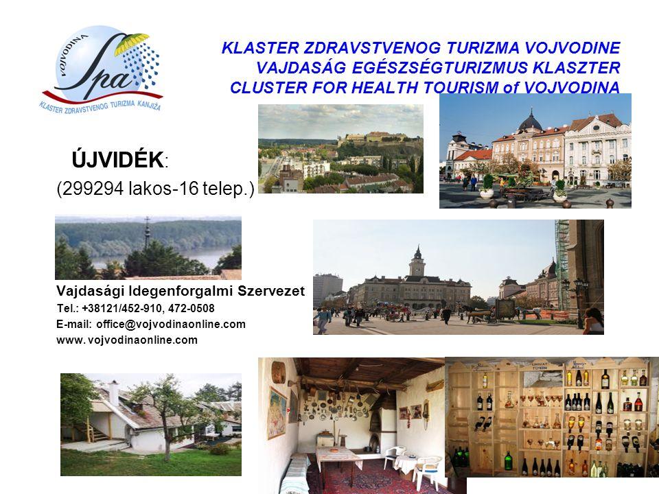 KLASTER ZDRAVSTVENOG TURIZMA VOJVODINE VAJDASÁG EGÉSZSÉGTURIZMUS KLASZTER CLUSTER FOR HEALTH TOURISM of VOJVODINA ÚJVIDÉK : (299294 lakos-16 telep.) V