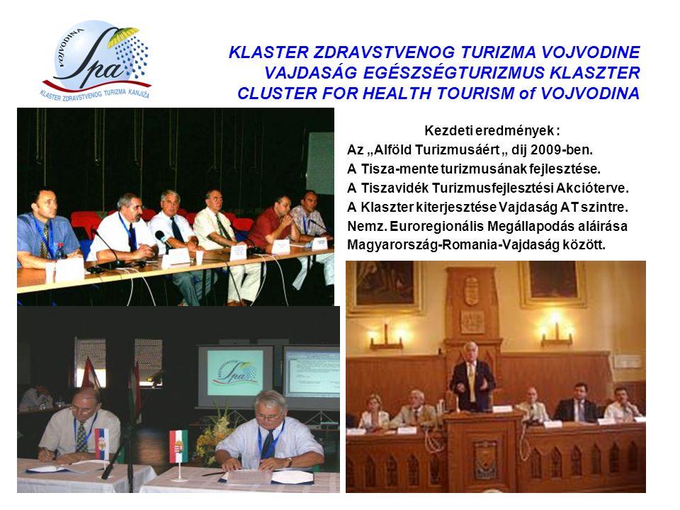 "KLASTER ZDRAVSTVENOG TURIZMA VOJVODINE VAJDASÁG EGÉSZSÉGTURIZMUS KLASZTER CLUSTER FOR HEALTH TOURISM of VOJVODINA Kezdeti eredmények : Az ""Alföld Turi"