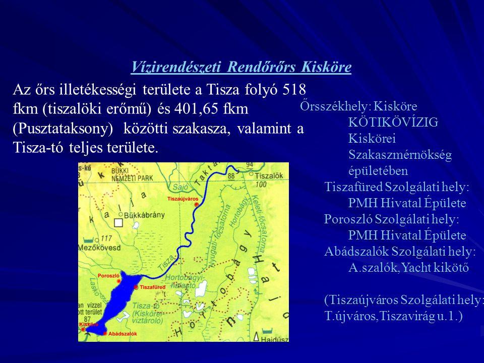 Vízirendészeti Rendőrőrs Kisköre Az őrs illetékességi területe a Tisza folyó 518 fkm (tiszalöki erőmű) és 401,65 fkm (Pusztataksony) közötti szakasza,
