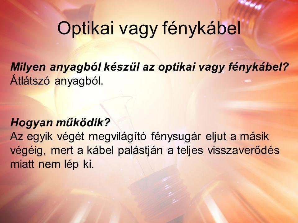 Optikai vagy fénykábel Milyen anyagból készül az optikai vagy fénykábel.