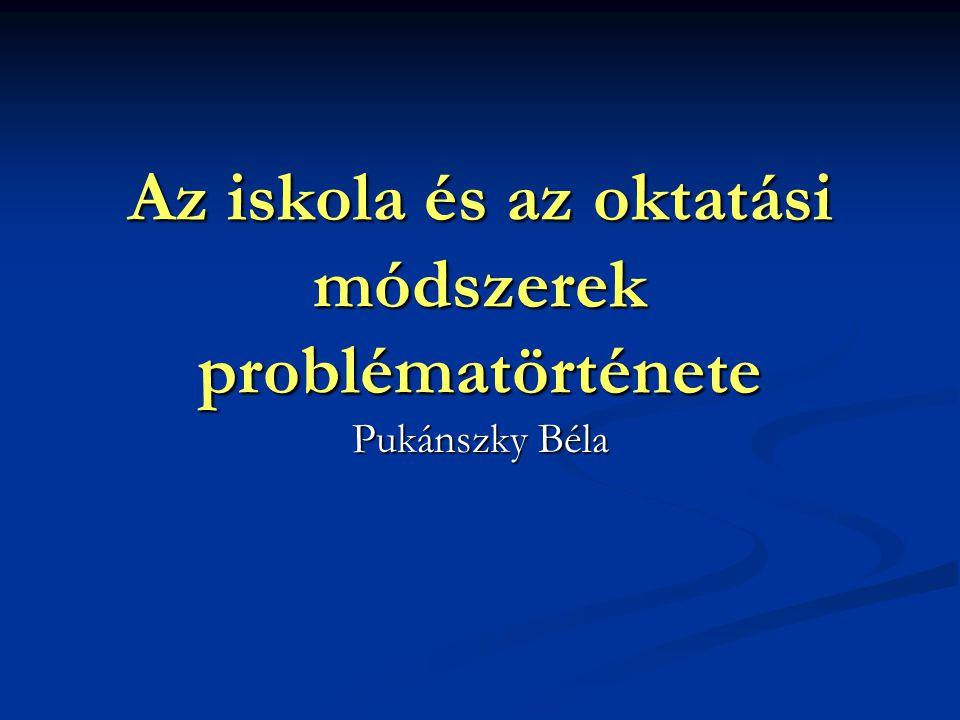 Az iskola és az oktatási módszerek problématörténete Pukánszky Béla