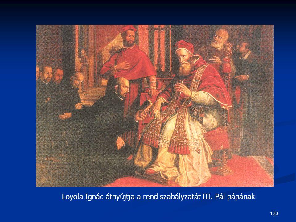 133 Loyola Ignác átnyújtja a rend szabályzatát III. Pál pápának