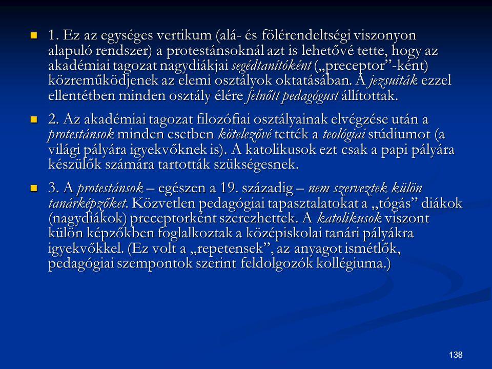 138  1. Ez az egységes vertikum (alá- és fölérendeltségi viszonyon alapuló rendszer) a protestánsoknál azt is lehetővé tette, hogy az akadémiai tagoz