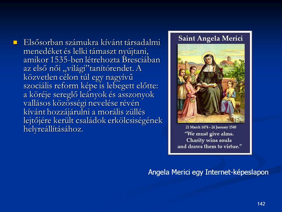 """142  Elsősorban számukra kívánt társadalmi menedéket és lelki támaszt nyújtani, amikor 1535-ben létrehozta Bresciában az első női """"világi""""tanítórende"""
