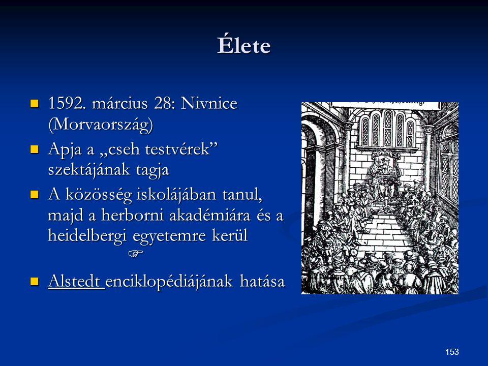 """153 Élete  1592. március 28: Nivnice (Morvaország)  Apja a """"cseh testvérek"""" szektájának tagja  A közösség iskolájában tanul, majd a herborni akadém"""