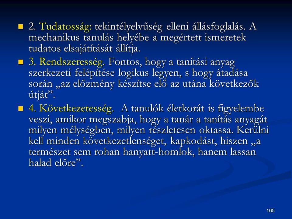 165  2. Tudatosság: tekintélyelvűség elleni állásfoglalás. A mechanikus tanulás helyébe a megértett ismeretek tudatos elsajátítását állítja.  3. Ren