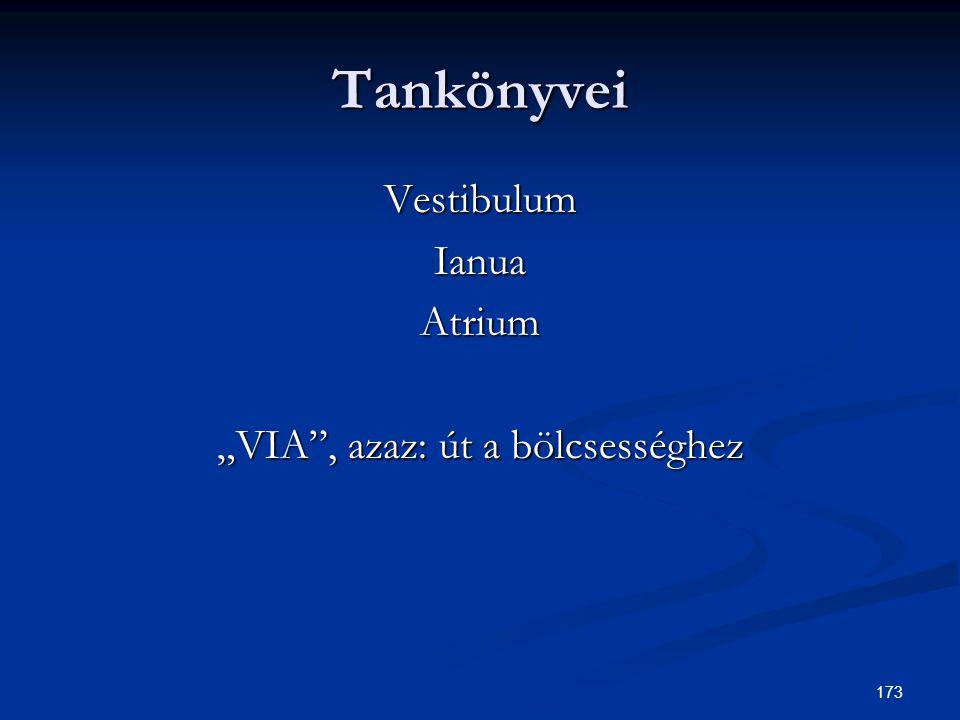 """173 Tankönyvei VestibulumIanuaAtrium """"VIA"""", azaz: út a bölcsességhez"""